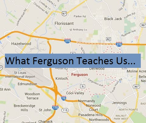 Ferguson Missouri - What Ferguson teaches us...